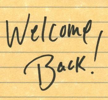 welcome back - Hi Everyone!